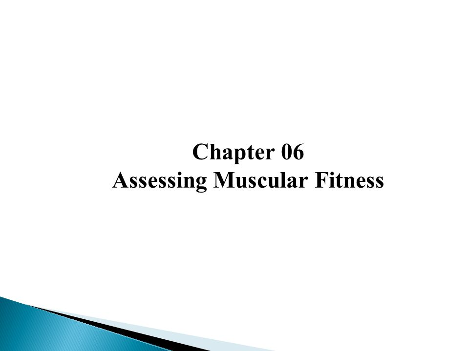 Chapter 06 Assessing Muscular Fitness