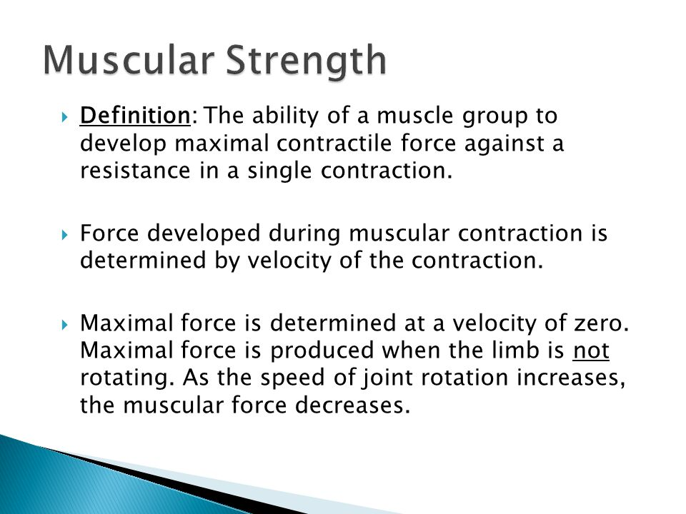  Definition: The ability of a muscle group to exert submaximal force for extended time periods.