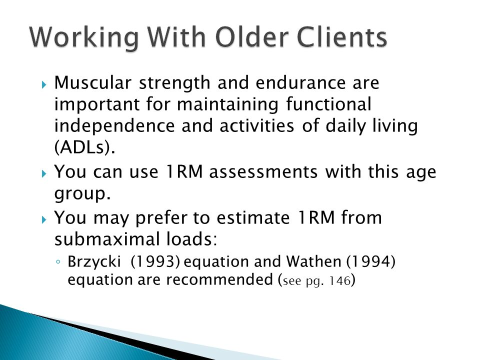  Muscular strength and endurance are important for maintaining functional independence and activities of daily living (ADLs).  You can use 1RM asses
