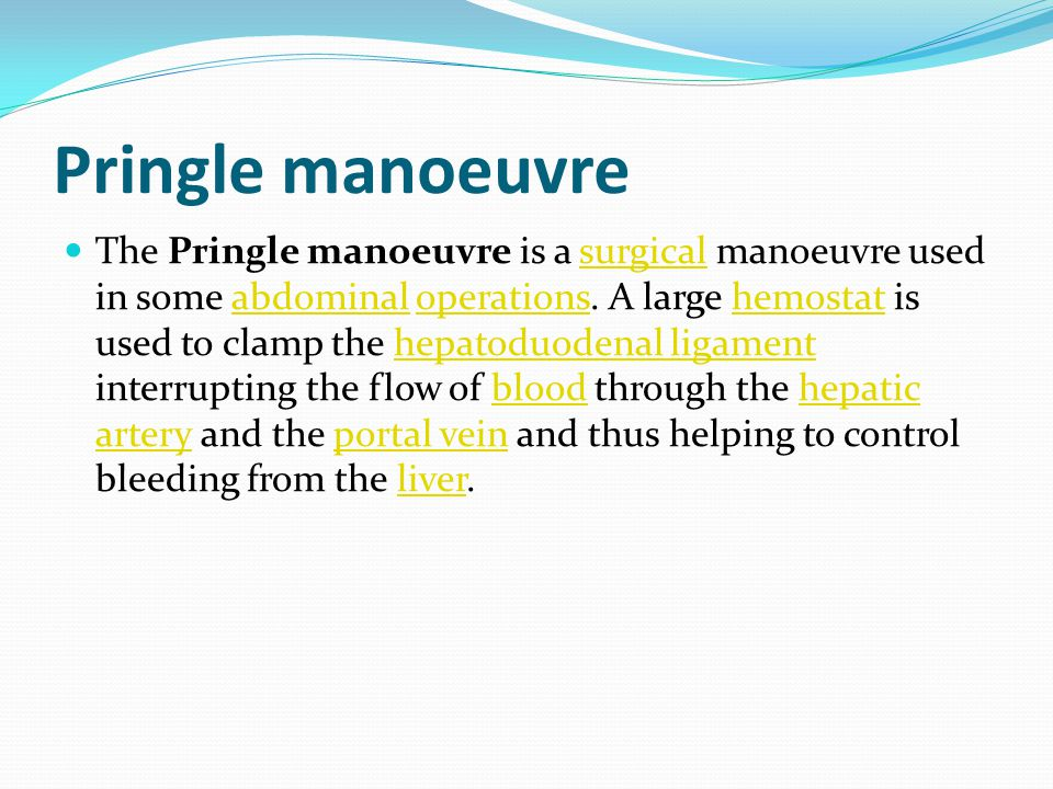Pringle manoeuvre The Pringle manoeuvre is a surgical manoeuvre used in some abdominal operations.