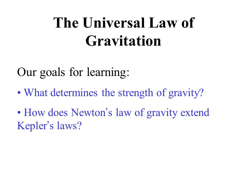 The Universal Law of Gravitation Our goals for learning: What determines the strength of gravity.