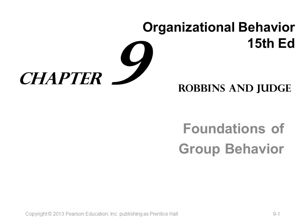 Organizational Behavior 15th Ed Foundations of Group Behavior Copyright © 2013 Pearson Education, Inc.