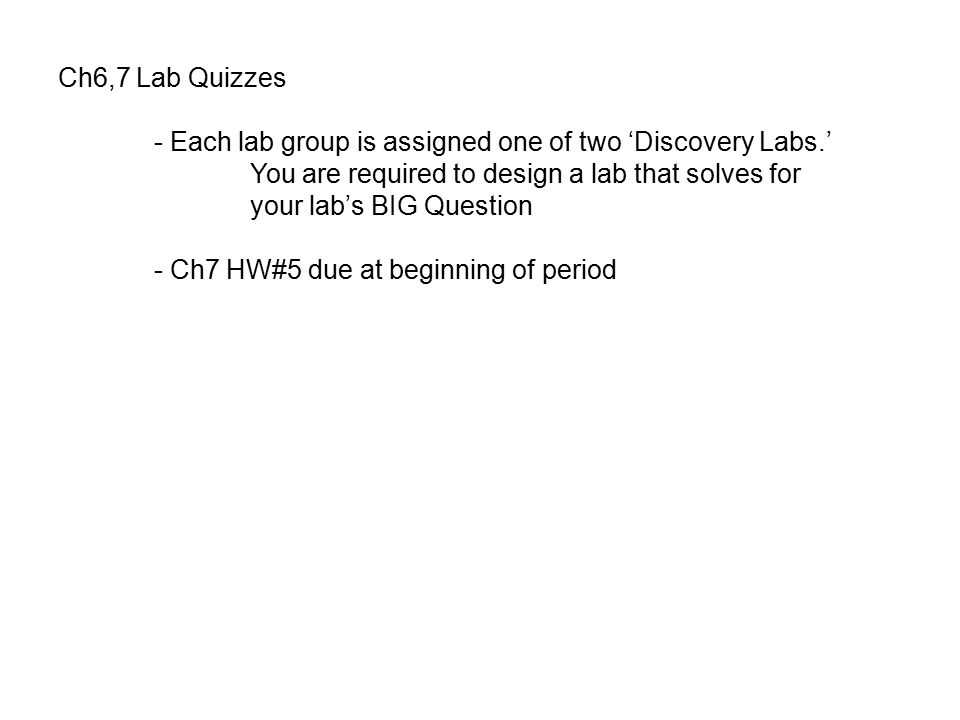 Ch6,7 Lab Quizzes - Each lab group is assigned one of two 'Discovery Labs.' You are required to design a lab that solves for your lab's BIG Question -
