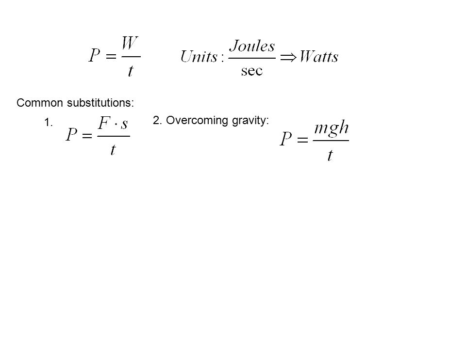 Common substitutions: 1. 2. Overcoming gravity: