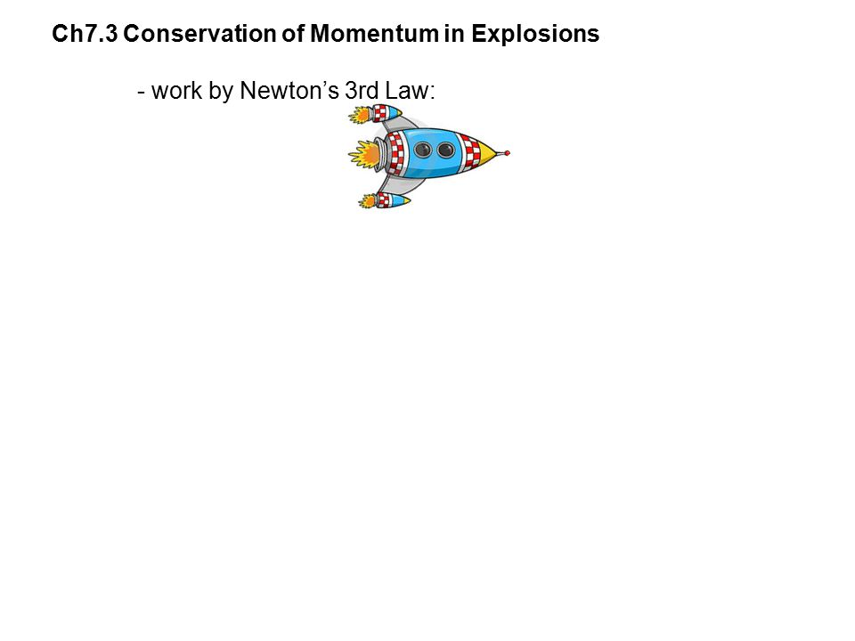 Ch7.3 Conservation of Momentum in Explosions - work by Newton's 3rd Law: