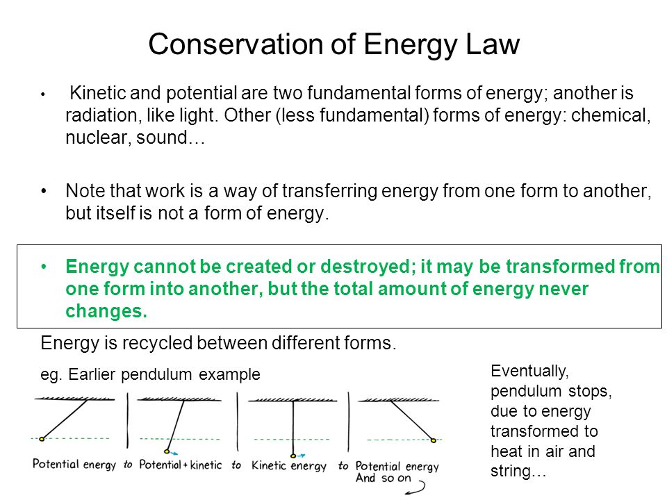 Conservation of Energy Law Kinetic and potential are two fundamental forms of energy; another is radiation, like light.