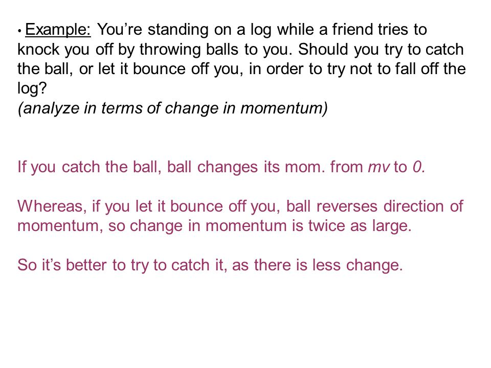 Example: You're standing on a log while a friend tries to knock you off by throwing balls to you.
