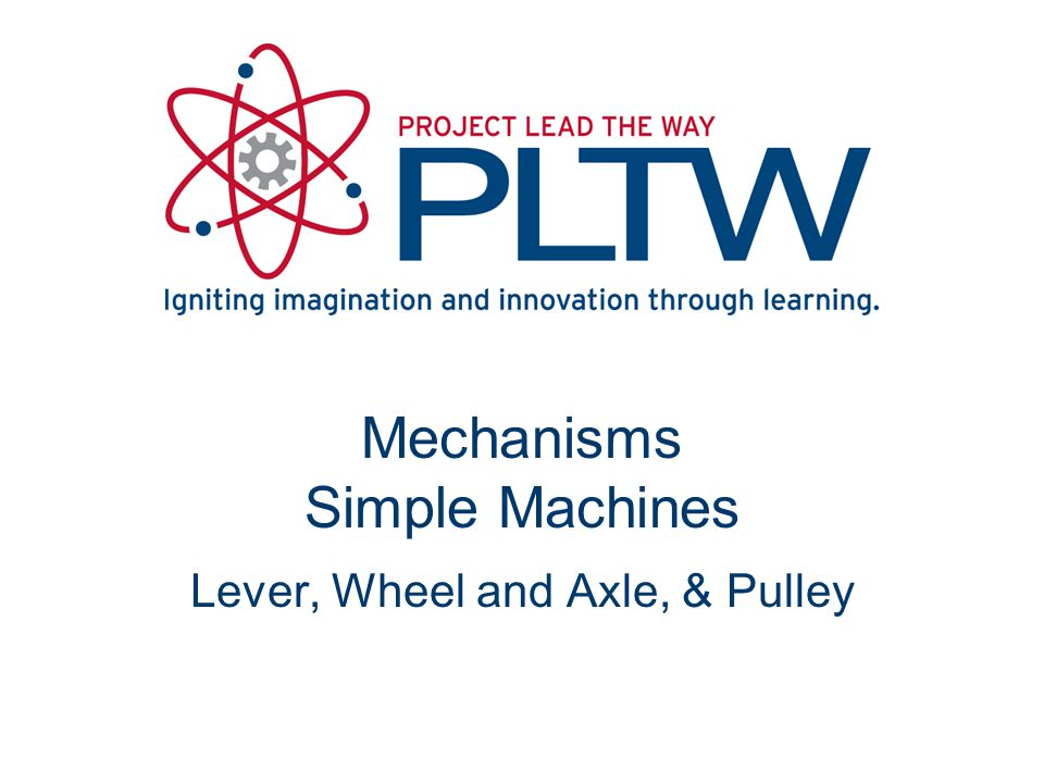 Mechanisms Simple Machines Lever, Wheel and Axle, & Pulley