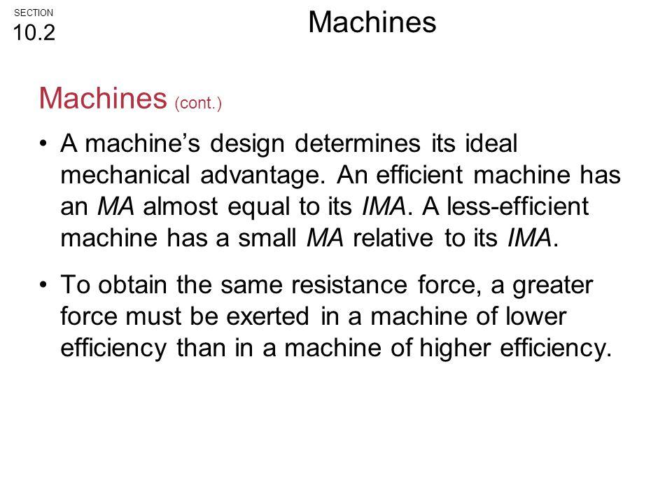 A machine's design determines its ideal mechanical advantage. An efficient machine has an MA almost equal to its IMA. A less-efficient machine has a s