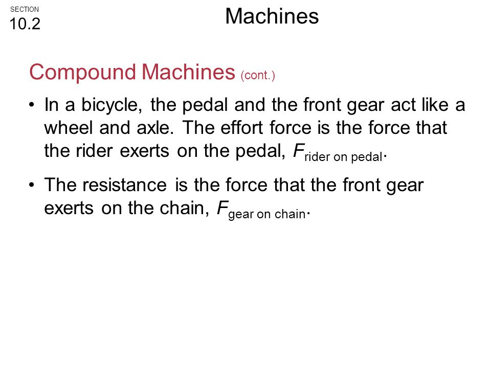 In a bicycle, the pedal and the front gear act like a wheel and axle. The effort force is the force that the rider exerts on the pedal, F rider on ped