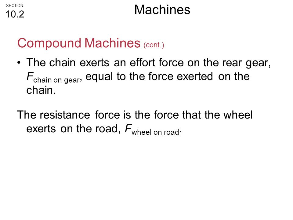The chain exerts an effort force on the rear gear, F chain on gear, equal to the force exerted on the chain. The resistance force is the force that th