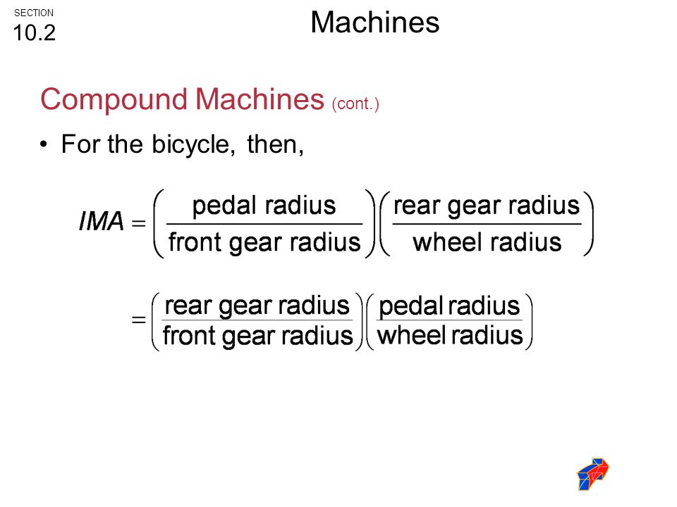 For the bicycle, then, Compound Machines (cont.) SECTION 10.2 Machines