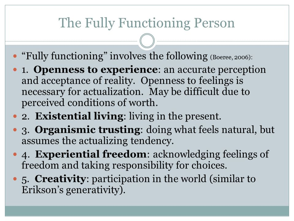 The Fully Functioning Person Fully functioning involves the following (Boeree, 2006): 1.