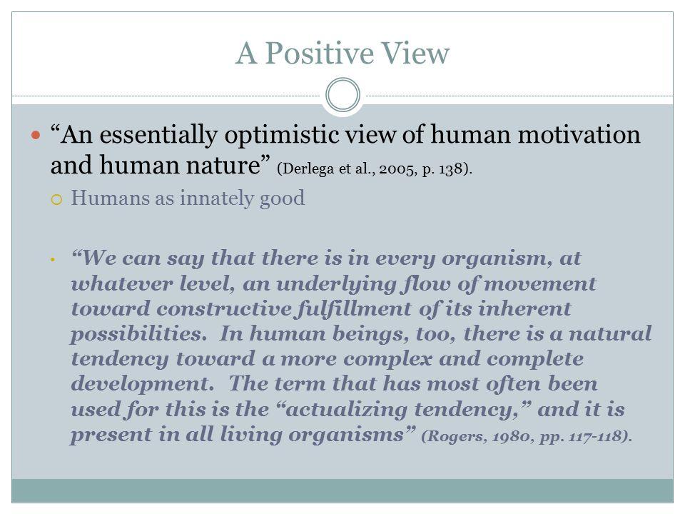 The Actualizing Tendency The actualizing tendency is a central, organizing or master motive [that] guides human behavior (Derlega et al., 2005, p.