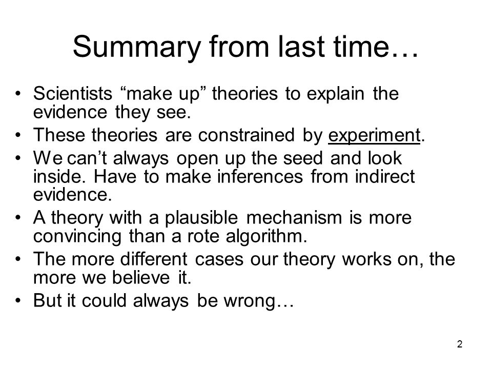 2 Summary from last time… Scientists make up theories to explain the evidence they see.