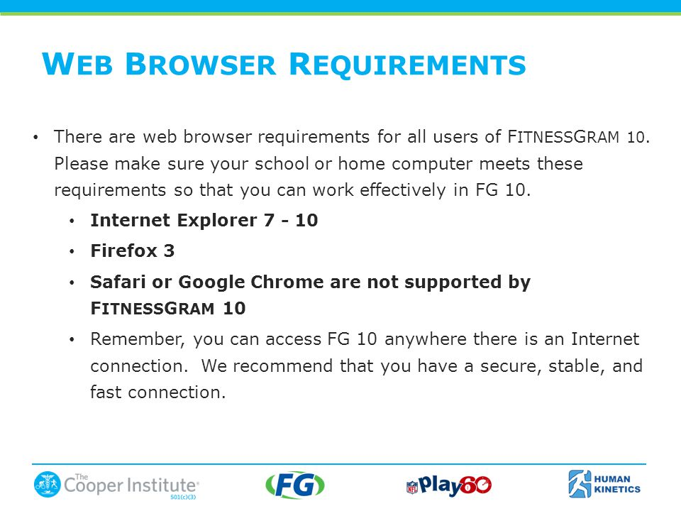 W EB B ROWSER R EQUIREMENTS There are web browser requirements for all users of F ITNESS G RAM 10.