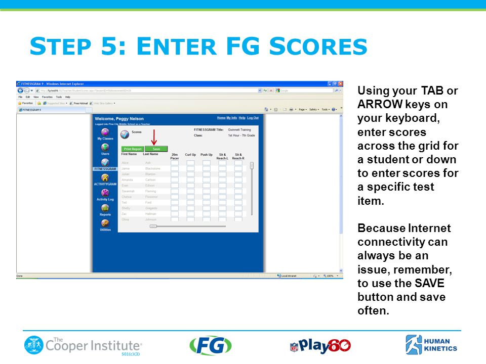 S TEP 5: E NTER FG S CORES Using your TAB or ARROW keys on your keyboard, enter scores across the grid for a student or down to enter scores for a specific test item.
