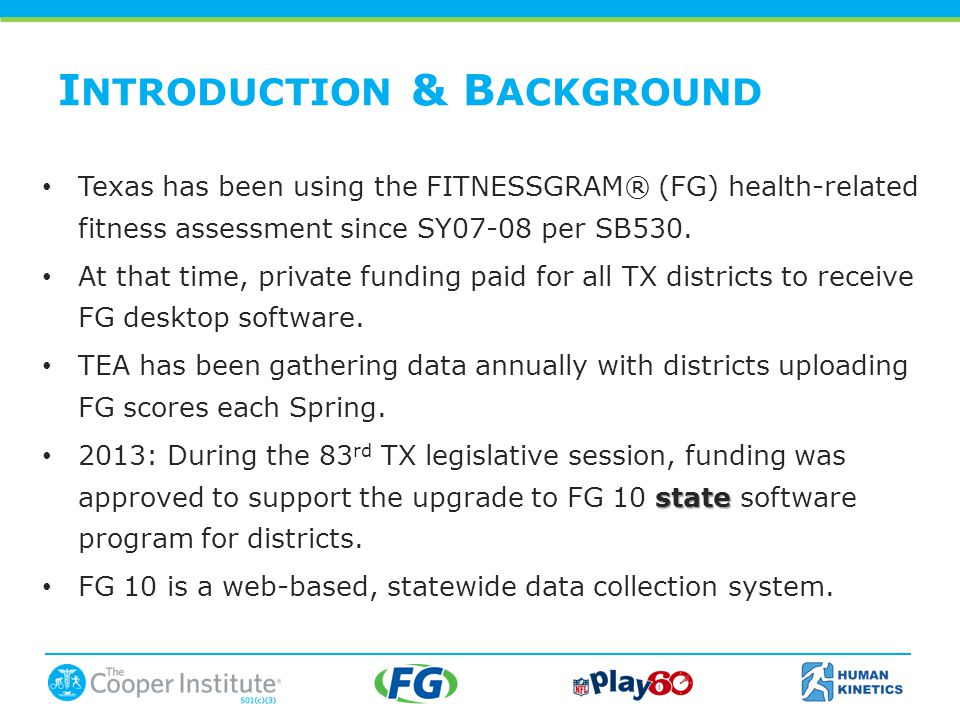 Texas has been using the FITNESSGRAM® (FG) health-related fitness assessment since SY07-08 per SB530.