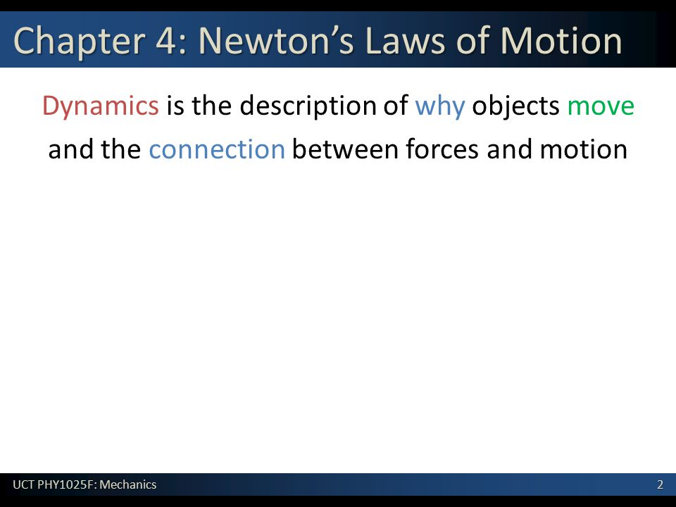 3 UCT PHY1025F: Mechanics Why do objects move.