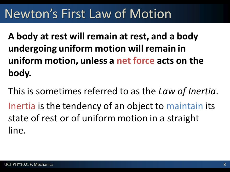 9 UCT PHY1025F: Mechanics Newton's First Law of Motion If no net force is acting on a body it is said to be in equilibrium .