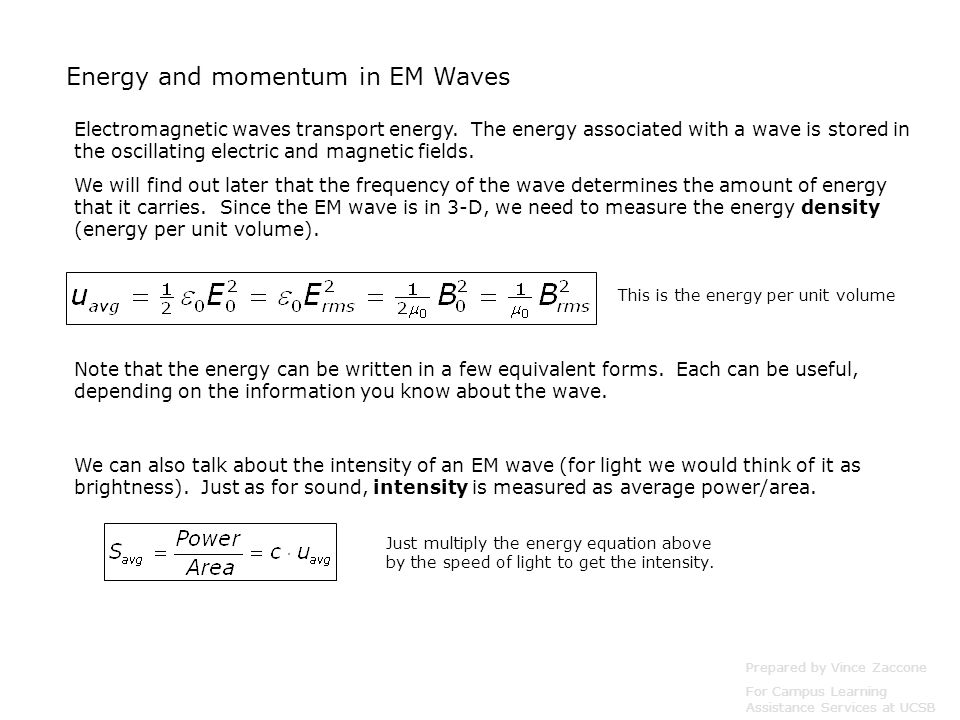 Energy and momentum in EM Waves Electromagnetic waves transport energy.