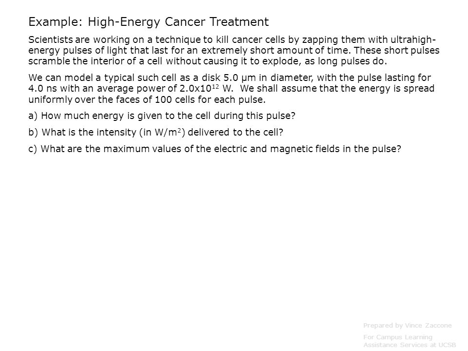 Example: High-Energy Cancer Treatment Scientists are working on a technique to kill cancer cells by zapping them with ultrahigh- energy pulses of light that last for an extremely short amount of time.