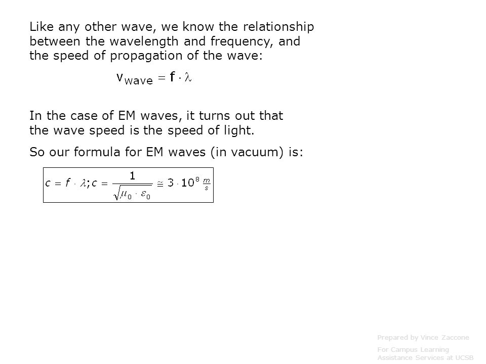 Like any other wave, we know the relationship between the wavelength and frequency, and the speed of propagation of the wave: In the case of EM waves, it turns out that the wave speed is the speed of light.