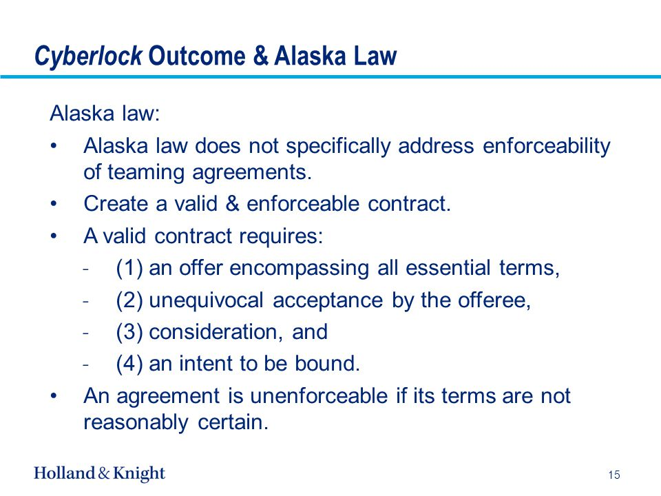 Cyberlock Outcome & Alaska Law Alaska law: Alaska law does not specifically address enforceability of teaming agreements.