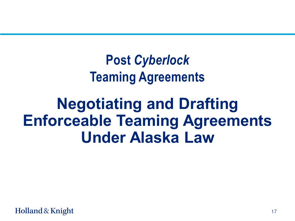 Post Cyberlock Teaming Agreements Negotiating and Drafting Enforceable Teaming Agreements Under Alaska Law 17