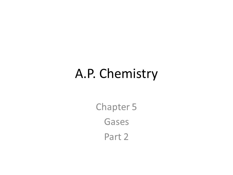 A.P. Chemistry Chapter 5 Gases Part 2