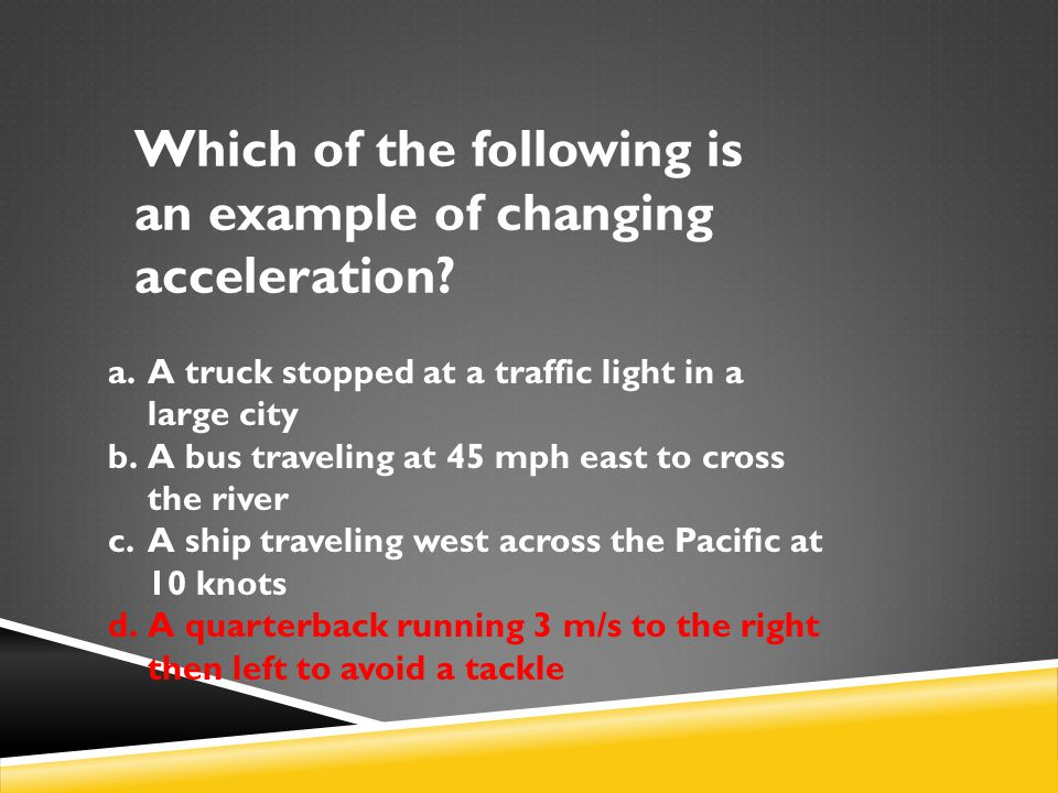 Which of the following is an example of changing acceleration.
