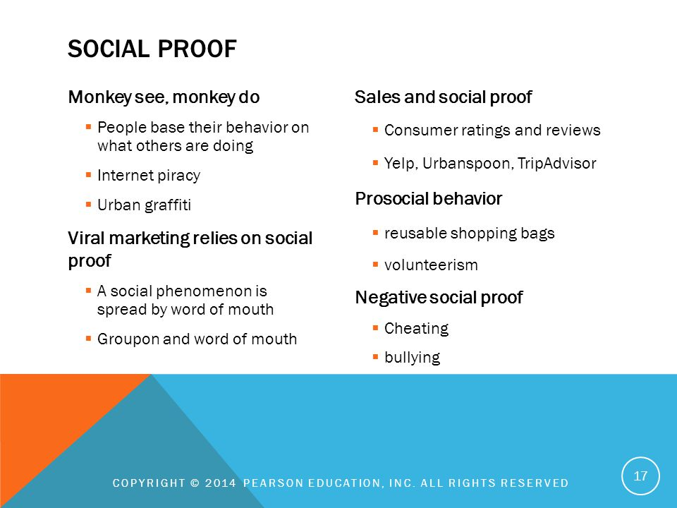 Monkey see, monkey do  People base their behavior on what others are doing  Internet piracy  Urban graffiti Viral marketing relies on social proof