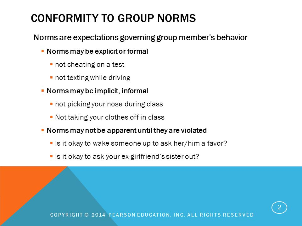 Norms are expectations governing group member's behavior  Norms may be explicit or formal  not cheating on a test  not texting while driving  Norm