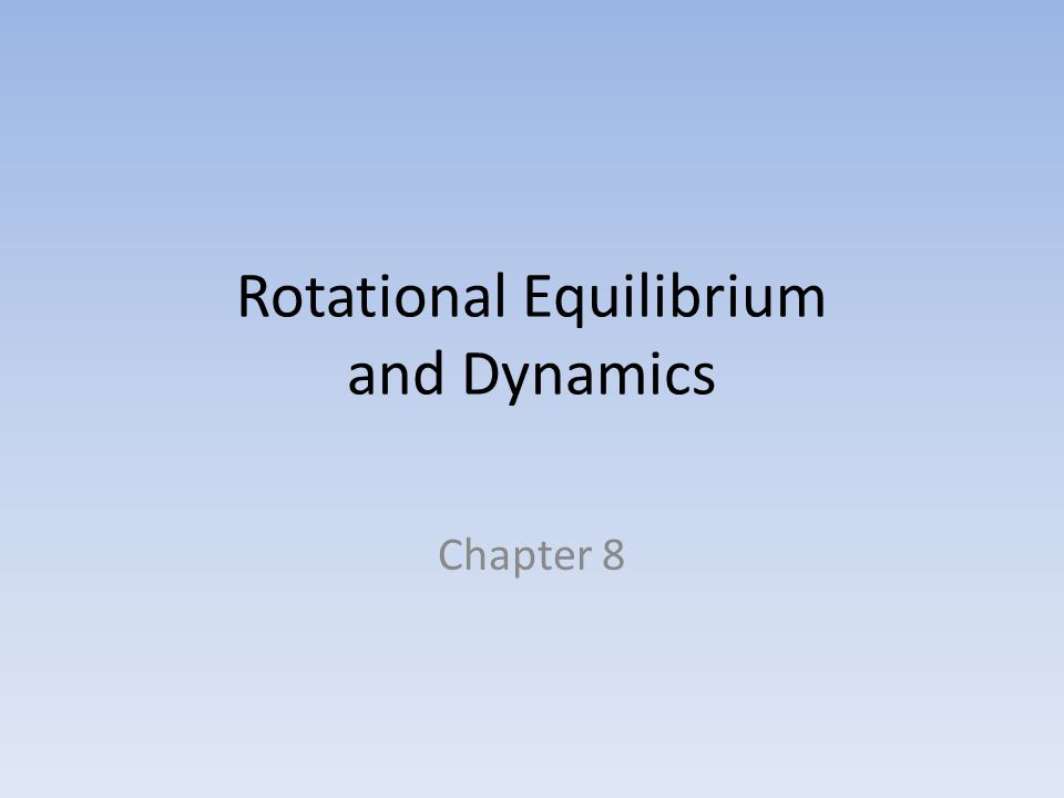 Rotational Equilibrium and Dynamics Chapter 8
