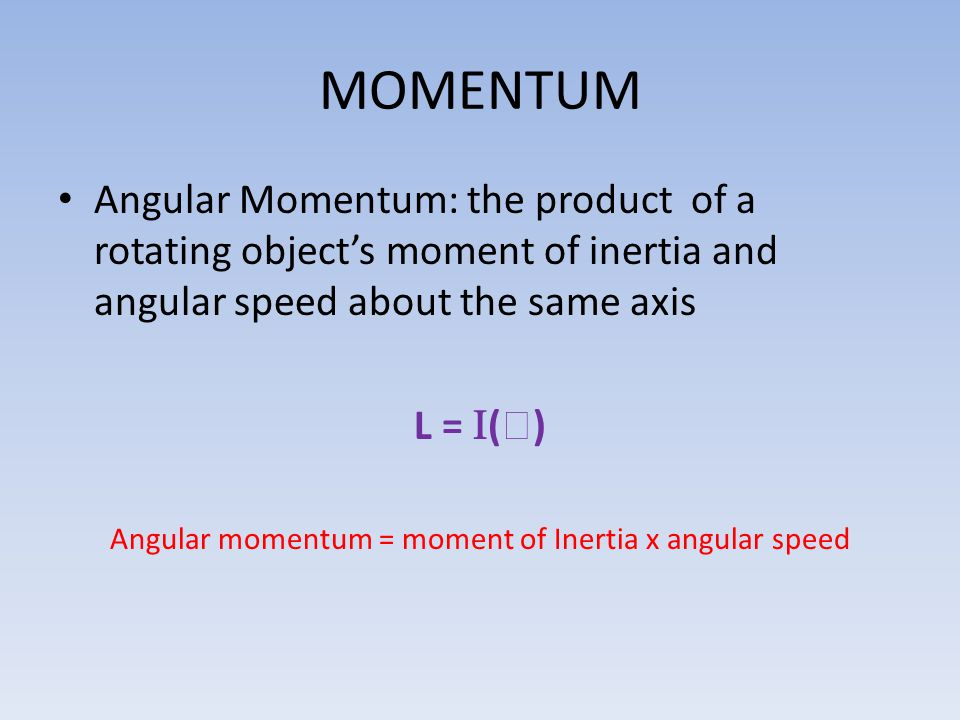 MOMENTUM Angular Momentum: the product of a rotating object's moment of inertia and angular speed about the same axis L =  (  ) Angular momentum = m