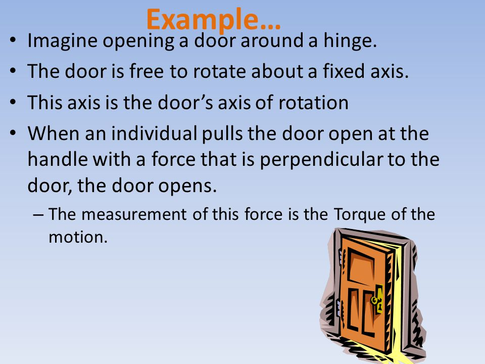 Torque depends on a force and a lever arm If someone opens the door from the previous example, but at a point closer to the hinge, the door would be much more difficult to rotate.