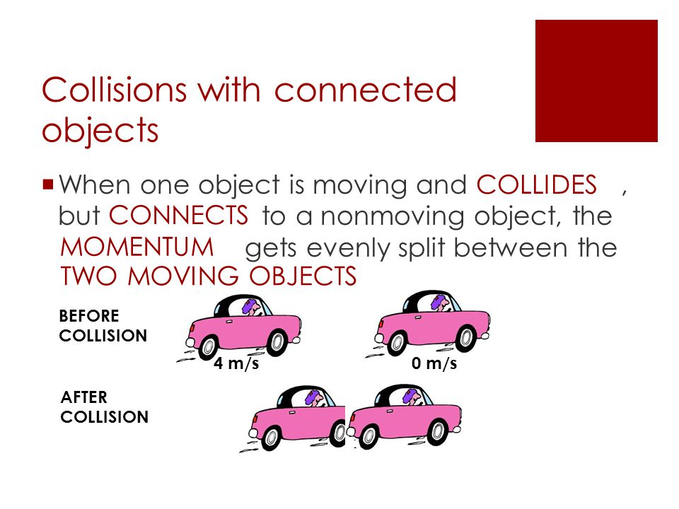 Collisions with connected objects  When one object is moving and, but to a nonmoving object, the gets evenly split between the COLLIDES CONNECTS MOME