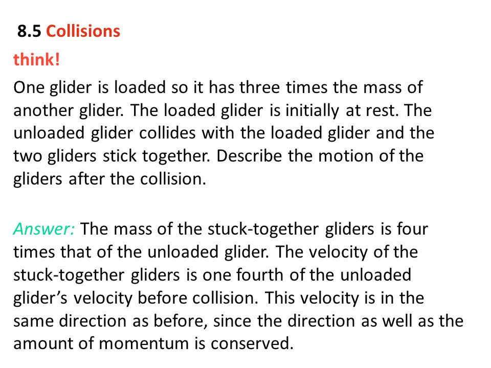 think! One glider is loaded so it has three times the mass of another glider. The loaded glider is initially at rest. The unloaded glider collides wit