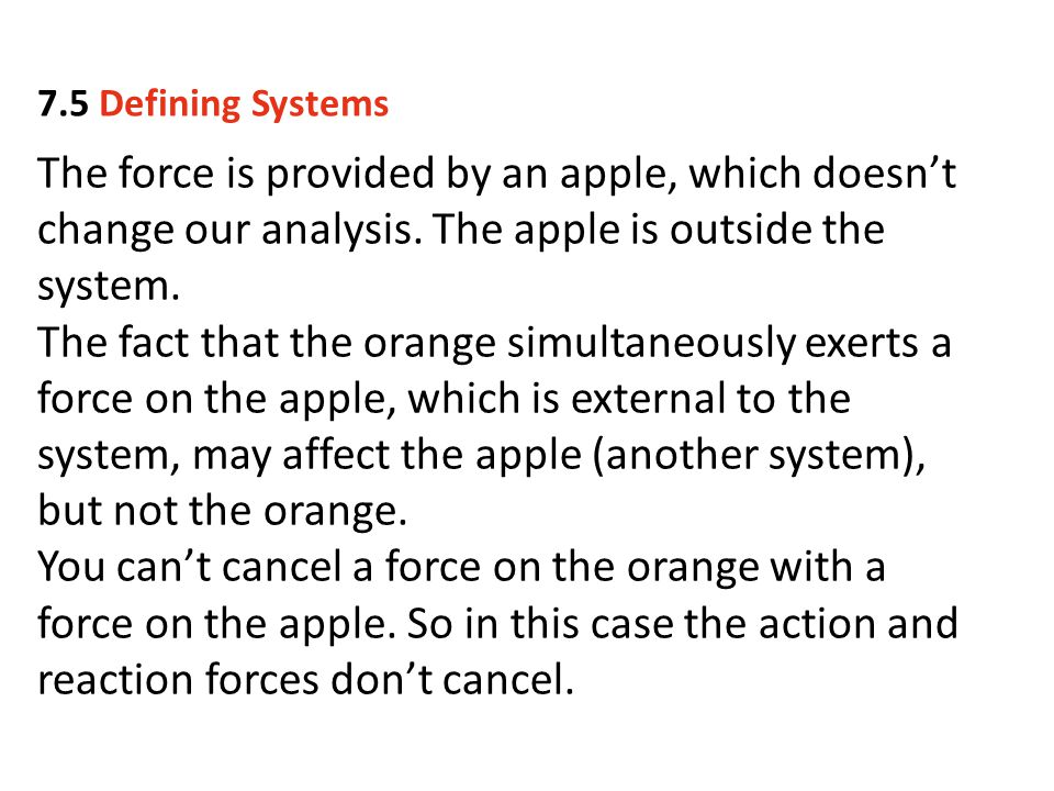 The force is provided by an apple, which doesn't change our analysis. The apple is outside the system. The fact that the orange simultaneously exerts
