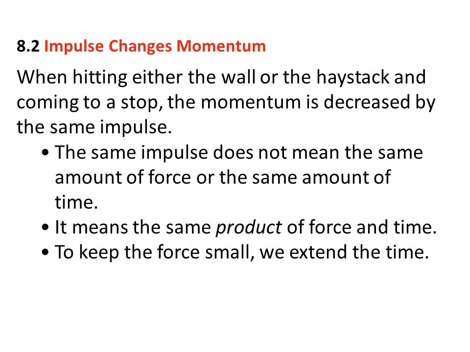 When hitting either the wall or the haystack and coming to a stop, the momentum is decreased by the same impulse. The same impulse does not mean the s