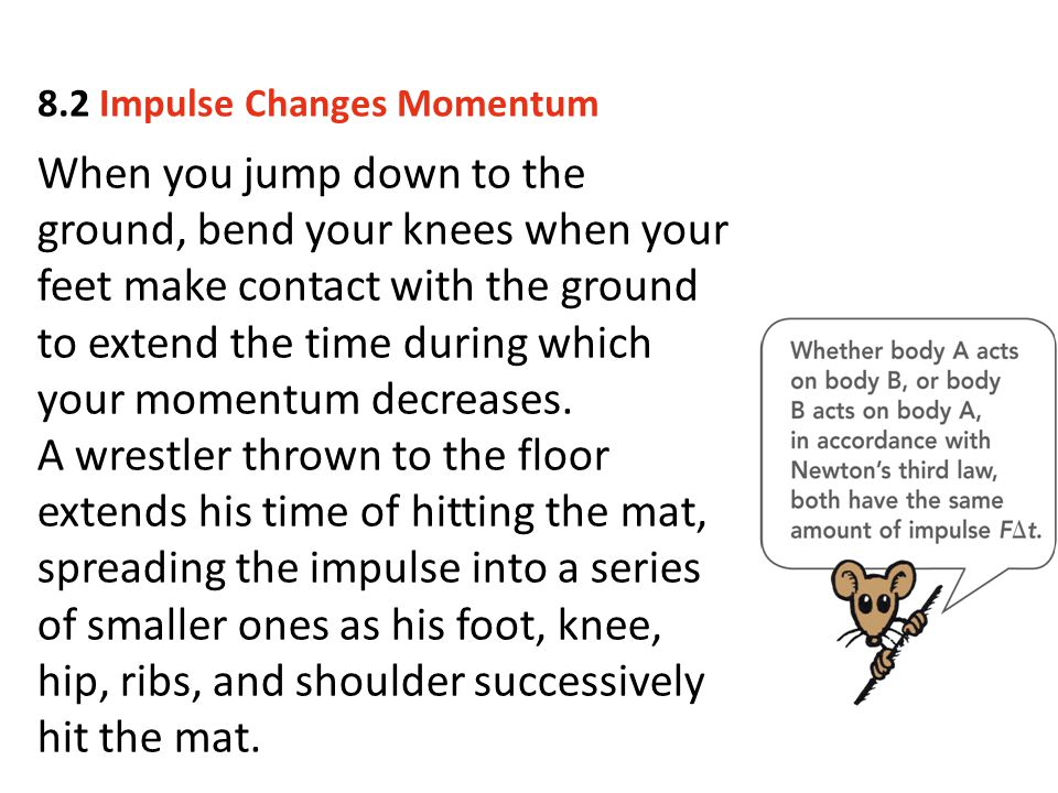When you jump down to the ground, bend your knees when your feet make contact with the ground to extend the time during which your momentum decreases.