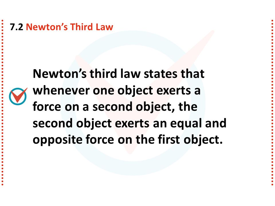 Newton's third law states that whenever one object exerts a force on a second object, the second object exerts an equal and opposite force on the firs