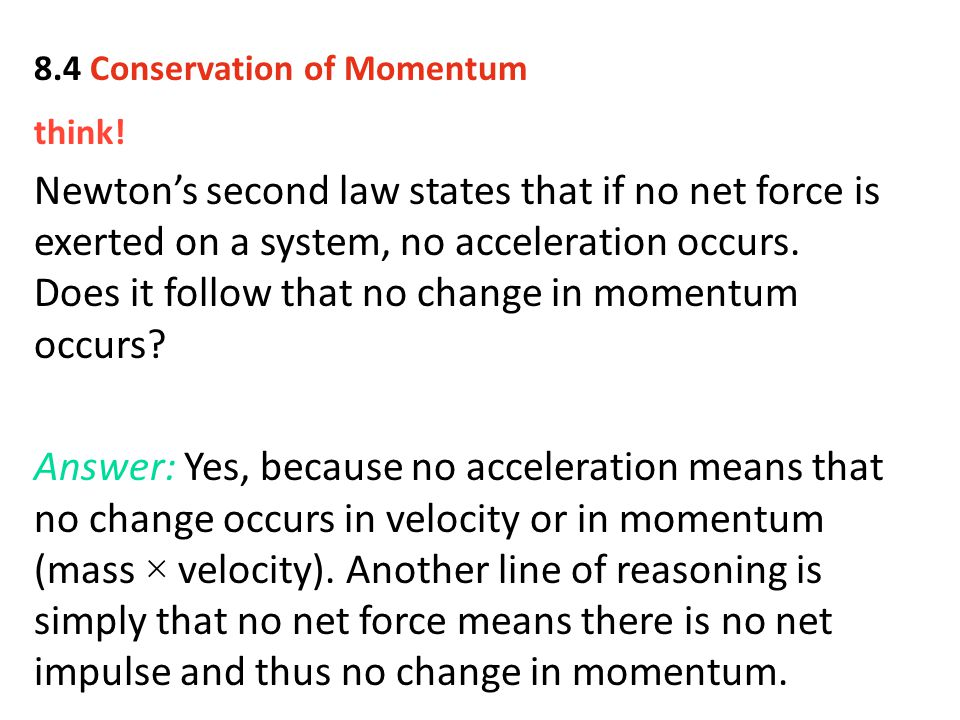 think! Newton's second law states that if no net force is exerted on a system, no acceleration occurs. Does it follow that no change in momentum occur