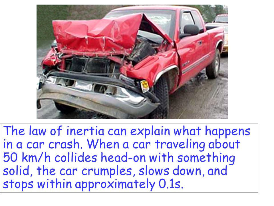 The law of inertia can explain what happens in a car crash.
