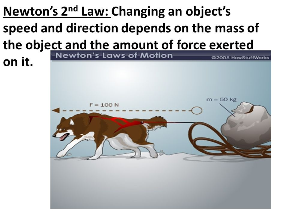 Newton's 2 nd Law: Changing an object's speed and direction depends on the mass of the object and the amount of force exerted on it.