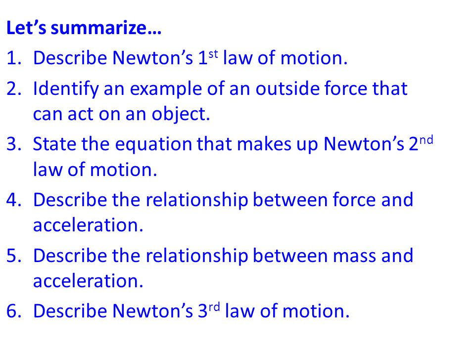Let's summarize… 1.Describe Newton's 1 st law of motion.