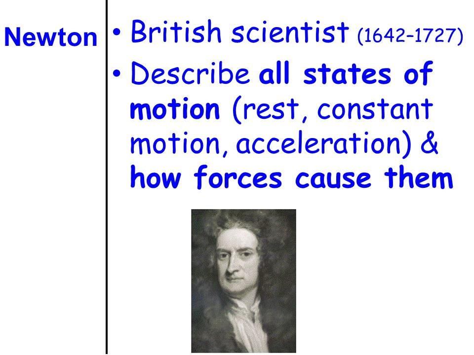 Tendency of object to stay at rest or in motion unless acted on by an outside force Greater mass, greater inertia Inertia