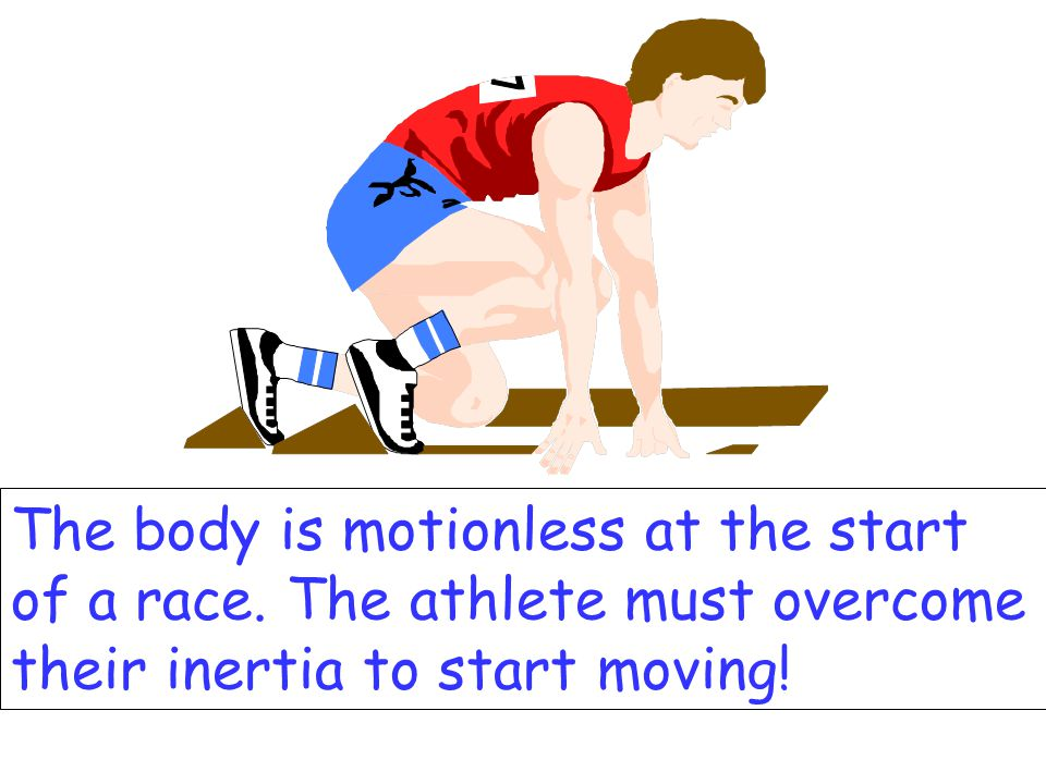 The body is motionless at the start of a race.