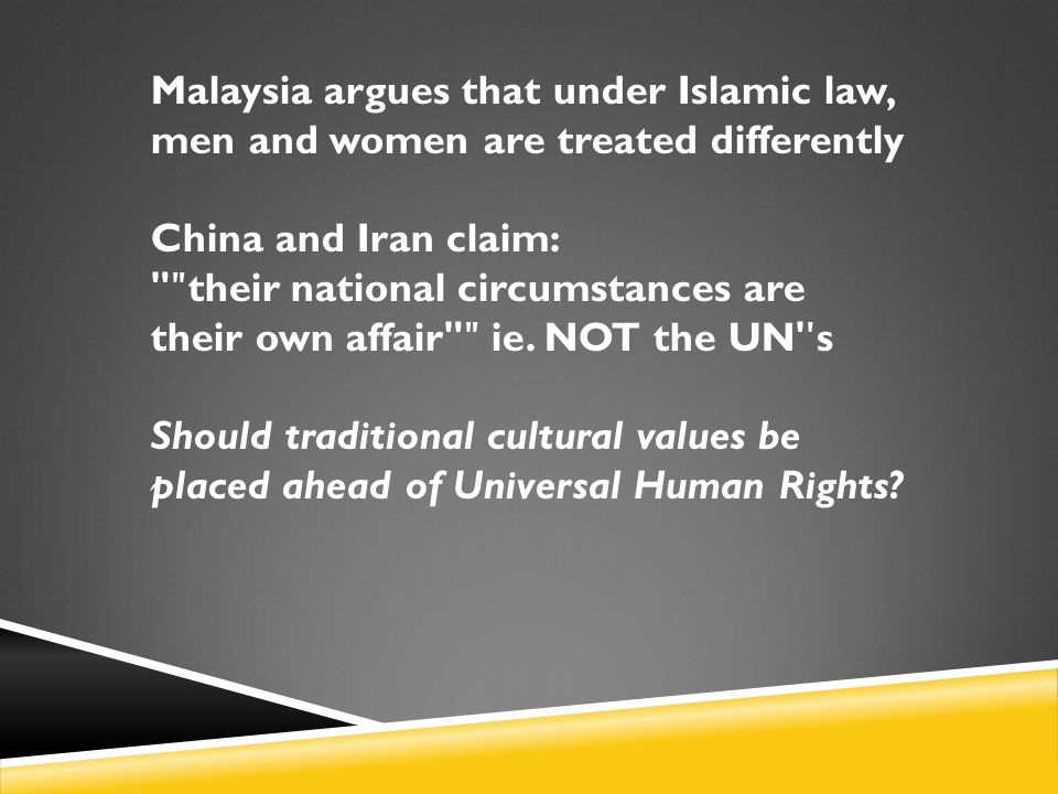 Malaysia argues that under Islamic law, men and women are treated differently China and Iran claim: