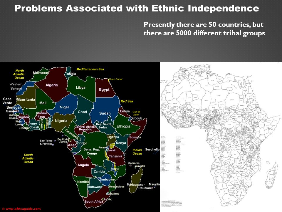 Problems Associated with Ethnic Independence Presently there are 50 countries, but there are 5000 different tribal groups